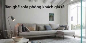 Địa chỉ bán bàn ghế sofa phòng khách giá rẻ tại Hà Nội