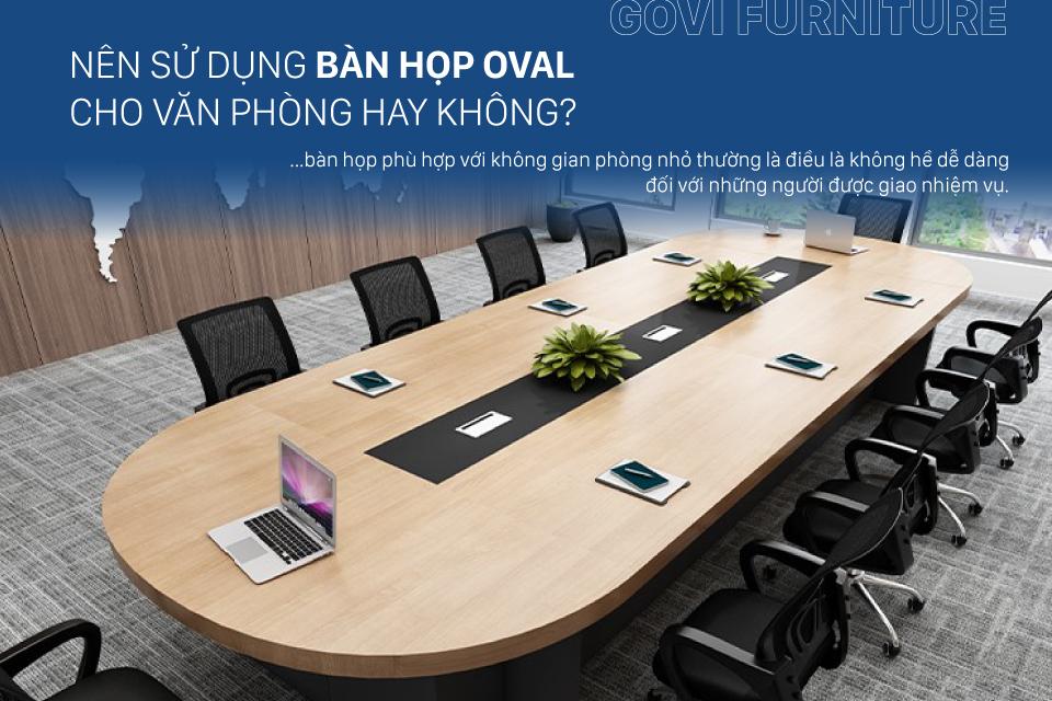 Bàn họp Oval - Có nên sử dụng loại bàn này cho phòng họp không?