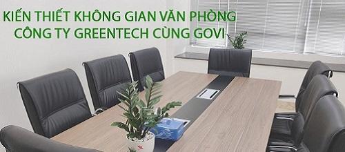 Kiến thiết không gian văn phòng Công ty Greentech cùng GOVI