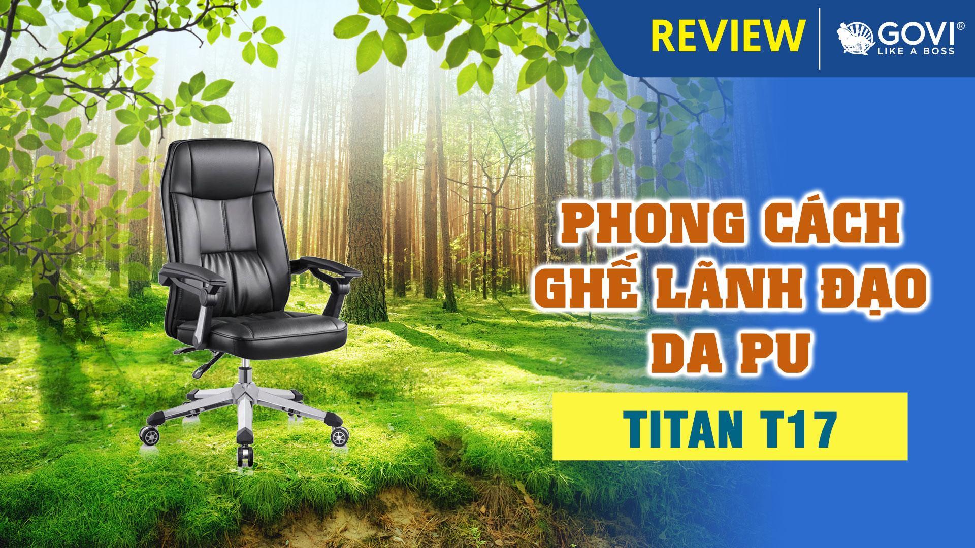 Ghế Lãnh Đạo TITAN T17 – Tạo Phong Cách Riêng Cho Sếp