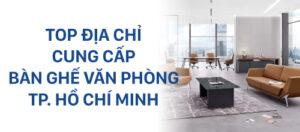 Top địa chỉ cung cấp bàn ghế văn phòng uy tín tại TP HCM