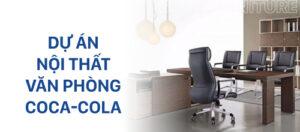 Dự án thi công nội thất văn phòng cho Coca-cola