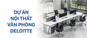 Dự án thi công nội thất văn phòng cho thương hiệu Deloitte