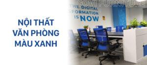 Nội thất văn phòng màu xanh, màu của thành công, xu hướng lắp đặt nội thất 2021