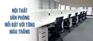 Dự án lắp đặt nội thất văn phòng nổi bật với tông màu trắng: mang đến tài lộc, gặt hái thành công