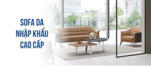Sofa da nhập khẩu: mang sự sang trọng đến mọi không gian lắp đặt